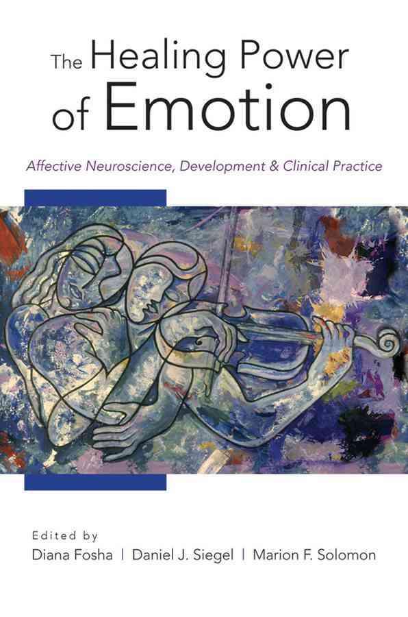 The Healing Power of Emotion By Fosha, Diana (EDT)/ Siegel, Daniel J. (EDT)/ Solomon, Marion (EDT)