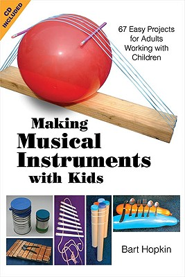 Making Musical Instruments With Kids By Hopkin, Bart